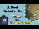 A Duel Betwixt Us Review - with Tom Vasel