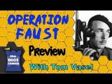 Operation F.A.U.S.T. Preview - with Tom Vasel