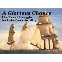A Glorious Chance: The Naval Struggle for Lake Ontario, 1813
