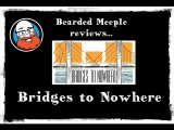 Bearded Meeple reviews : Bridges to Nowhere